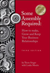 Some Assembly Required: How to Make, Grow, and Keep Your Business Relationships