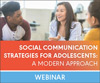 Social Communication Strategies for Adolescents: A Modern Approach (Live Webinar)