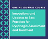 Innovations and Updates to Best Practices for Dysphagia Assessment and Treatment