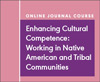 Enhancing Cultural Competence: Working in Native American and Tribal Communities