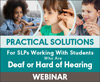 Practical Solutions for SLPs Working With Students Who Are Deaf or Hard of Hearing (On Demand Webinar)