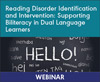 Reading Disorder Identification and Intervention: Supporting Biliteracy in Dual Language Learners (On Demand Webinar)