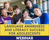 Language Awareness and Literacy Success for Adolescents (Live Webinar)
