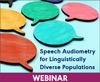 Speech Audiometry for Linguistically Diverse Populations (Live Webinar)