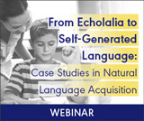 From Echolalia to Self-Generated Language: Case Studies in Natural Language Acquisition (On Demand Webinar)
