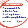 Empowered SLPs in Health Care: Breaking Barriers and Shaping Solutions