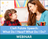 Cleft Palate Speech: What Do I Hear? What Do I Do? (On Demand Webinar)