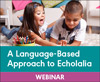 A Language-Based Approach to Managing Echolalia (Live Webinar)