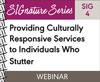 Providing Culturally Responsive Services to Individuals Who Stutter (SIG 4)