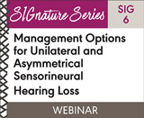 Management Options for Unilateral and Asymmetrical Sensorineural Hearing Loss (SIG 6)