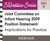 Joint Committee on Infant Hearing 2019 Position Statement: Implications for Practice (SIG 9)
