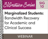 Marginalized Students: Bandwidth Recovery for Academic and Clinical Success (SIG 10)