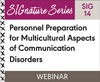 Personnel Preparation for Multicultural Aspects of Communication Disorders (SIG 14)