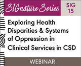 Exploring Health Disparities & Systems of Oppression in Clinical Services in CSD (SIG 15)