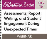 Assessments, Report Writing, and Student Engagement During Unexpected Times (SIG 16)