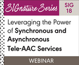 Leveraging the Power of Synchronous and Asynchronous Tele-AAC Services (SIG 18)