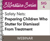 Safety Nets: Preparing Children Who Stutter for Dismissal From Treatment (SIG 4) (On Demand Webinar)