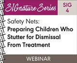 Safety Nets: Preparing Children Who Stutter for Dismissal From Treatment (SIG 4) (On Demand Webinar)