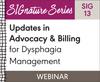 Updates in Advocacy & Billing for Dysphagia Management (SIG 13) (On Demand Webinar)