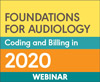 Foundations for Audiology Coding and Billing in 2020 (On Demand Webinar)