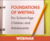 Foundations of Writing for School-Age Children and Adolescents (On Demand Webinar)