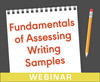 Fundamentals of Assessing Writing Samples (On Demand Webinar)