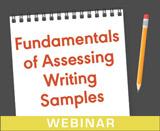 Fundamentals of Assessing Writing Samples (On Demand Webinar)