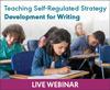 Teaching Self-Regulated Strategy Development for Writing (Live Webinar)