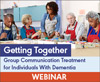 Getting Together: Group Communication Treatment for Individuals With Dementia (On Demand Webinar)