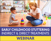 Early Childhood Stuttering: Indirect and Direct Treatments (On Demand Webinar)