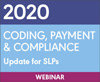 2020 Coding, Payment, and Compliance Update for SLPs (On Demand Webinar)