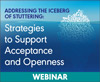 Addressing the Iceberg of Stuttering: Strategies to Support Acceptance and Openness (Live Webinar)