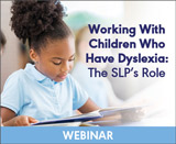 Working With Children Who Have Dyslexia: The SLP's Role (Live Webinar)