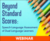 Beyond Standard Scores: Speech-Language Assessment of Dual Language Learners