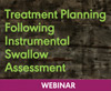 Treatment Planning Following Instrumental Swallow Assessment