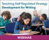 Teaching Self-Regulated Strategy Development for Writing (On-Demand Webinar)