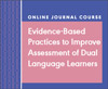 Evidence-Based Practices to Improve Assessment of Dual Language Learners