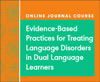 Evidence-Based Practices for Treating Language Disorders in Dual Language Learners