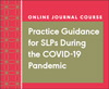 Practice Guidance for SLPs During the COVID-19 Pandemic